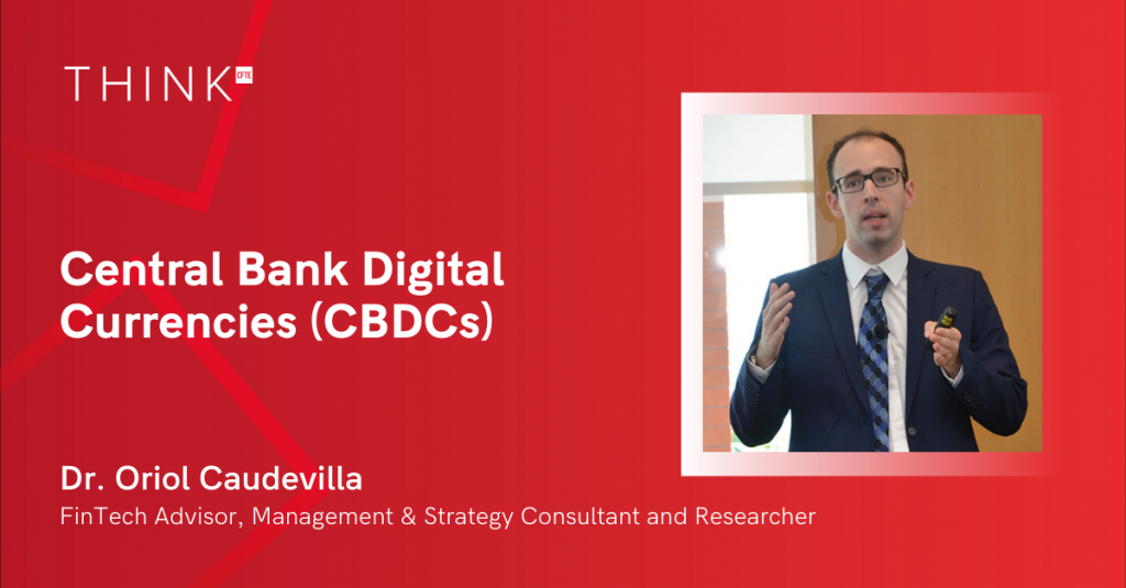 Dr. Oriol Caudevilla, a FinTech Advisor, Management & Strategy Consultant and Researcher for several organizations (Digital Euro Association, GIFT, Israeli Blockchain Association) teaches Central Bank Digital Currencies (CBDCs) on CFTE